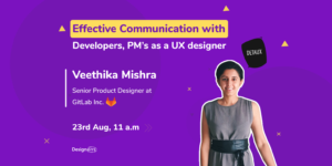 Effective Communication with Developers, PM's as a UX Designer by Veethika Mishra - Senior Product Designer at GitLab Inc.